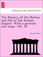 The History of the Decline and Fall of the Roman Empire. With a portrait and maps. vOL. XI - Gibbon, Edward
