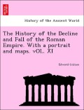 Gibbon, Edward: The History of the Decline and Fall of the Roman Empire. With a portrait and maps. vOL. XI