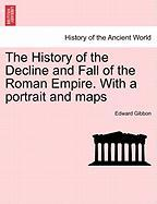 The History of the Decline and Fall of the Roman Empire. with a Portrait and Maps