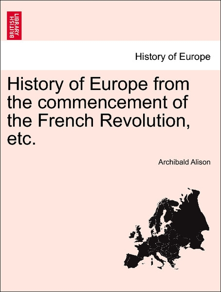 History of Europe from the commencement of the French Revolution, etc. Vol. IV als Taschenbuch von Archibald Alison - British Library, Historical Print Editions