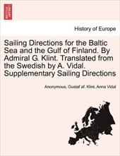 Sailing Directions for the Baltic Sea and the Gulf of Finland. by Admiral G. Klint. Translated from the Swedish by A. Vidal. Suppl - Anonymous / Klint, Gustaf Af / Vidal, Anna
