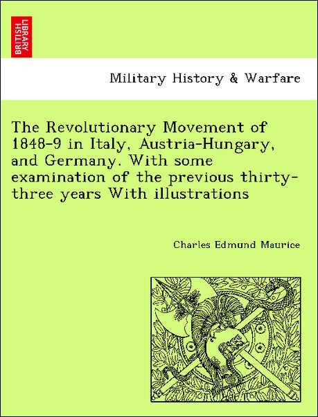 The Revolutionary Movement of 1848-9 in Italy, Austria-Hungary, and Germany. With some examination of the previous thirty-three years With illustr...