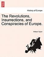 The Revolutions, Insurrections, and Conspiracies of Europe.