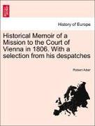 Adair, Robert: Historical Memoir of a Mission to the Court of Vienna in 1806. With a selection from his despatches