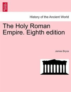 The Holy Roman Empire. Eighth edition - Bryce, James