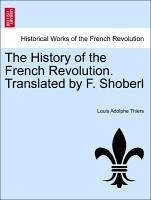 The History of the French Revolution. Translated by F. Shoberl. Vol. I. - Thiers, Louis Adolphe