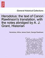 Herodotus: The Text of Canon Rawlinson's Translation, with the Notes Abridged by A. J. Grant, Historian