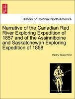 Narrative of the Canadian Red River Exploring Expedition of 1857 and of the Assinniboine and Saskatchewan Exploring Expedition of 1858 - Hind, Henry Youle