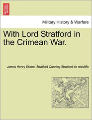 With Lord Stratford in the Crimean War. - James Henry Skene, Stratford Cannin Stratford de redcliffe