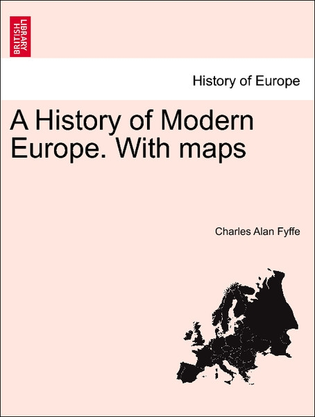 A History of Modern Europe. With maps. Vol. II als Taschenbuch von Charles Alan Fyffe - British Library, Historical Print Editions