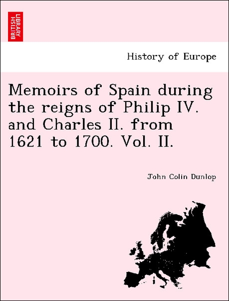 Memoirs of Spain during the reigns of Philip IV. and Charles II. from 1621 to 1700. Vol. II. als Taschenbuch von John Colin Dunlop - British Library, Historical Print Editions