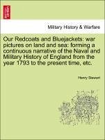 Our Redcoats and Bluejackets: war pictures on land and sea: forming a continuous narrative of the Naval and Military History of England from the year 1793 to the present time, etc. - Stewart, Henry