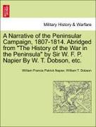 Napier, William Francis Patrick;Dobson, William T.: A Narrative of the Peninsular Campaign, 1807-1814. Abridged from The History of the War in the Peninsula by Sir W. F. P. Napier By W. T. Dobson, etc.