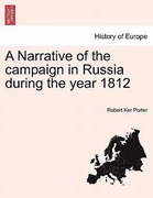 Porter, Robert Ker: A Narrative of the campaign in Russia during the year 1812