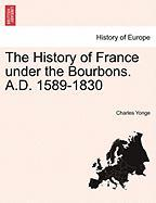 The History of France Under the Bourbons. A.D. 1589-1830