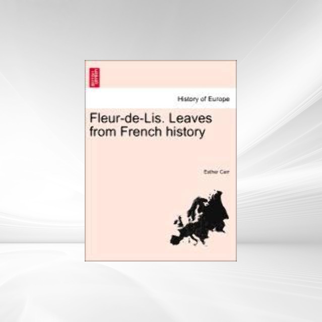 Fleur-de-Lis. Leaves from French history als Taschenbuch von Esther Carr - British Library, Historical Print Editions