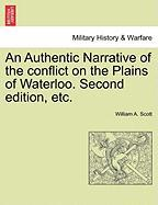 An Authentic Narrative of the Conflict on the Plains of Waterloo. Second Edition, Etc.