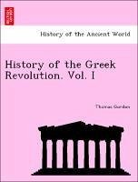 History of the Greek Revolution. Vol. I - Gordon, Thomas