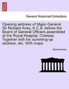 Airey, Richard: Opening address of Major-General Sir Richard Airey, K.C.B. before the Board of General Officers assembled at the Royal Hospital, Chelsea. Together with his summing-up address, etc. With maps