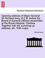 Opening Address of Major-General Sir Richard Airey, K.C.B. Before the Board of General Officers Assembled at the Royal Hospital, Chelsea. Together wit