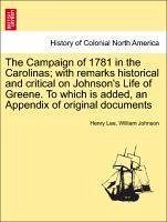 The Campaign of 1781 in the Carolinas with remarks historical and critical on Johnson's Life of Greene. To which is added, an Appendix of original documents - Lee, Henry Johnson, William