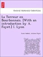 La Terreur en Bourbonnais. [With an introduction by A. Fayet.] I. Lyon - Audiat, Louis Fayet, Antoine
