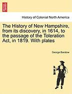 The History of New Hampshire, from Its Discovery, in 1614, to the Passage of the Toleration ACT, in 1819. with Plates