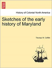 Sketches Of The Early History Of Maryland - Thomas W. Griffith