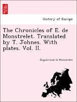 The Chronicles of E. de Monstrelet. Translated by T. Johnes. With plates. Vol. II. - Monstrelet, Enguerrand de