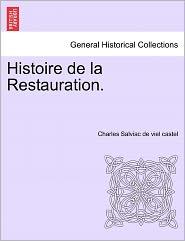 Histoire De La Restauration. - Charles Salviac De Viel Castel