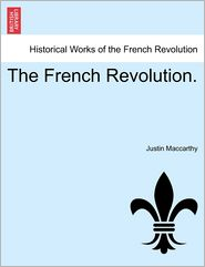 The French Revolution. - Justin Maccarthy