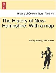 The History Of New-Hampshire. With A Map - Jeremy Belknap, John Farmer