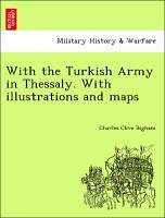With the Turkish Army in Thessaly. With illustrations and maps - Bigham, Charles Clive