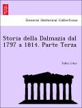 Erber, Tullio: Storia della Dalmazia dal 1797 a 1814. Parte Terza