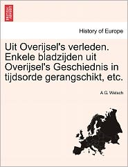 Uit Overijsel's Verleden. Enkele Bladzijden Uit Overijsel's Geschiednis In Tijdsorde Gerangschikt, Etc. - A G. Welsch