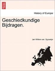 Geschiedkundige Bijdragen. - Jan Willem Van. Sypestijn