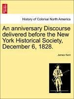 An anniversary Discourse delivered before the New York Historical Society, December 6, 1828. - Kent, James