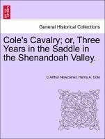 Cole's Cavalry or, Three Years in the Saddle in the Shenandoah Valley. - Newcomer, C Arthur Cole, Henry A.