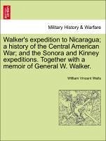 Walker's expedition to Nicaragua a history of the Central American War and the Sonora and Kinney expeditions. Together with a memoir of General W. Walker. - Wells, William Vincent