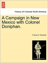 A Campaign In New Mexico With Colonel Doniphan. - Francis S. Edwards