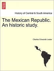 The Mexican Republic. An Historic Study. - Charles Edwards Lester