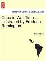 Cuba in War Time ... Illustrated by Frederic Remington. - Davis, Richard