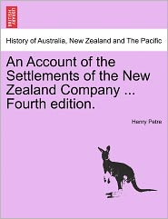 An Account Of The Settlements Of The New Zealand Company ... Fourth Edition. - Henry Petre