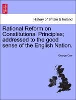 Rational Reform on Constitutional Principles addressed to the good sense of the English Nation. - Carr, George