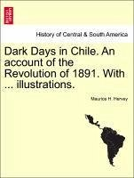 Dark Days in Chile. An account of the Revolution of 1891. With ... illustrations. - Hervey, Maurice H.