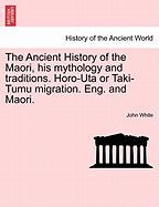 The Ancient History Of The Maori, His Mythology And Traditions. Horo-uta Or Taki-tumu Migration. Eng. And Maori. Volume I