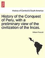 History of the Conquest of Peru, with a Preliminary View of the Civilization of the Incas.