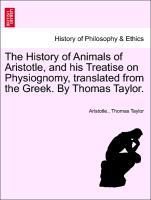 The History of Animals of Aristotle, and his Treatise on Physiognomy, translated from the Greek. By Thomas Taylor. als Taschenbuch von Aristotle.,...