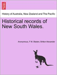 Historical records of New South Wales. - Anonymous, F M. Bladen, Britton Alexander