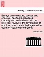 Essays on the nature, causes and effects of national antipathies, credulity and enthusiasm: with an historical review of the revolutions of empires, ... ages to the death of Alexander the Great
